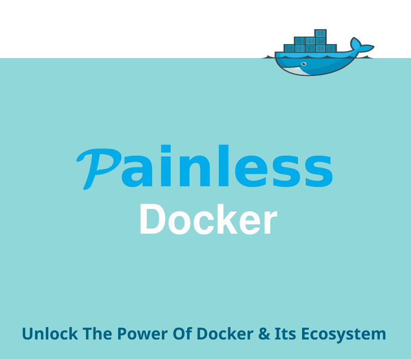 Painless Docker - Practical Course to Master Docker and its